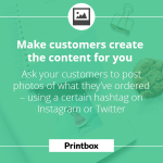 Make customers create the content for you